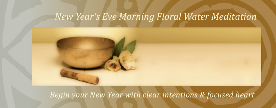 New Years Eve Morning Floral Water Meditation